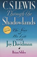 C. S. Lewis Through the Shadowlands: The Story of His Life with Joy Davidman
