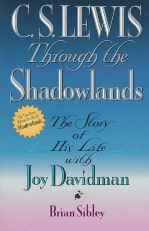 C. S. Lewis Through the Shadowlands: The Story of His Life with Joy Davidman  by  Brian Sibley