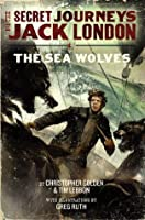 The Secret Journeys of Jack London, Book Two: The Sea Wolves