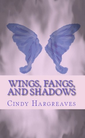 Wings, Fangs, and Shadows  by  Cindy Hargreaves