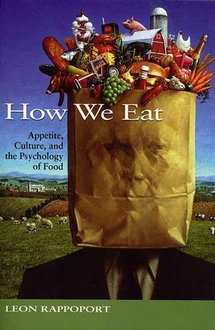 How We Eat: Appetite, Culture, and the Psychology of Food Leon Rappoport