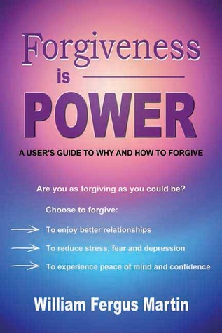 Forgiveness Is Power: Unleash Your Capacity for Health, Wealth and Happiness  by  William Martin