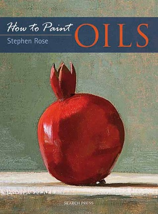 Oils (How to Paint)  by  Stephen Rose