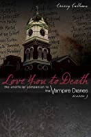 Love You to Death — Season 3: The Unofficial Companion to The Vampire Diaries