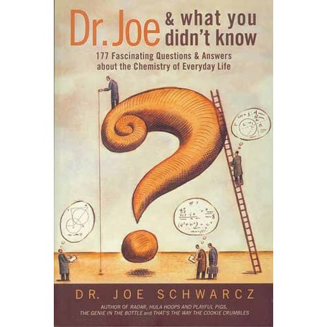 Dr. Joe and What You Didn't Know: 177 Fascinating Questions & Answers about the Chemistry of Everyday Life - Joe Schwarcz
