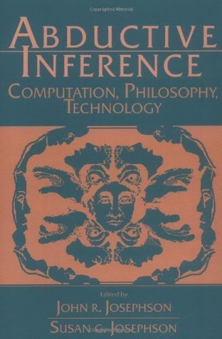 Abductive Inference: Computation, Philosophy, Technology  by  John R. Josephson