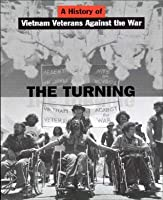 The Turning: A History of Vietnam Veterans Against the War