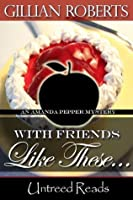 With Friends Like These... (Amanda Pepper, #4)