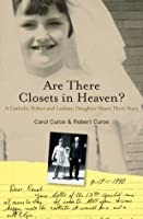 Are There Closets in Heaven?: A Catholic Father and Lesbian Daughter Share their Story