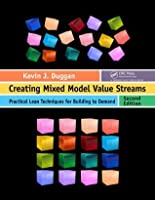 Creating Mixed Model Value Streams: Practical Lean Techniques for Building to Demand