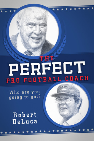 The Perfect Pro Football Coach  by  Robert DeLuca