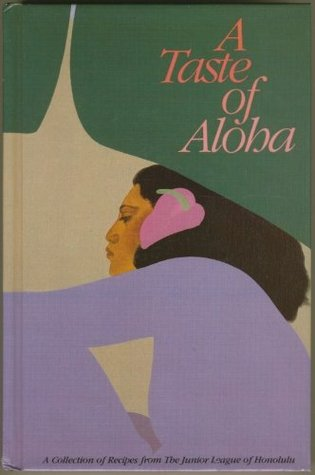 A Taste of Aloha: A Collection of Recipes from the Junior League of Honolulu  by  Inc. The Junior League of Honolulu