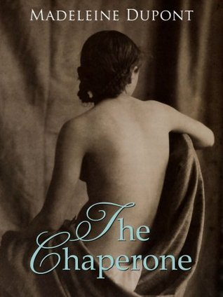 The Chaperone  by  Madeleine Dupont