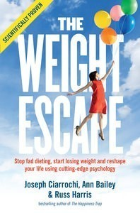 Weight Escape: Stop fad dieting, start losing weight and reshape your life using cutting-edge psychology  by  Joseph Ciarrochi