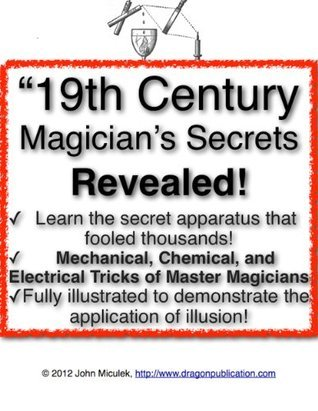 19th Century Magicians Secrets Revealed  by  John Miculek