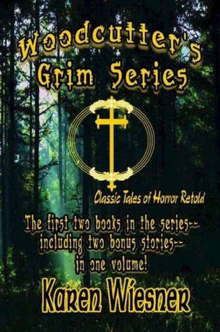 Woodcutters Grim Series - Classic Tales Of Horror Retold  by  Karen Wiesner
