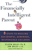 The Financially Intelligent Parent : 8 Steps To Raising Successful, Generous, Responsible Children