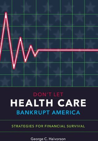 Strong Medicine: Whats Wrong with Americas Health Care System and How We Can Fix It  by  George Halvorson