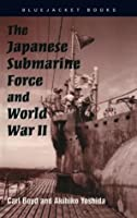 The Japanese Submarine Force and World War II (Bluejacket Books)