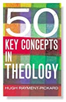 50 Key Concepts in Theology (Religion Today)