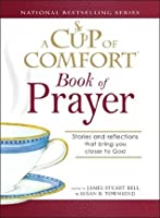 A Cup of Comfort Book of Prayer: Stories and reflections that bring you closer to God