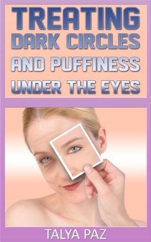 Treating dark circles and puffiness under the eyes Talya Paz