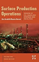 Surface Production Operations: Design of Oil Handling Systems and Facilities