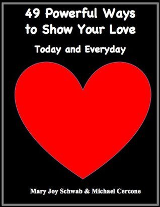 49 Powerful Ways To Show Your Love: Today and Everyday  by  Michael Cercone