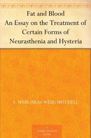 Fat and Blood An Essay on the Treatment of Certain Forms of Neurasthenia and Hysteria  by  S. Weir (Silas Weir) Mitchell