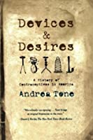 Devices and Desires: A History of Contraceptives in America