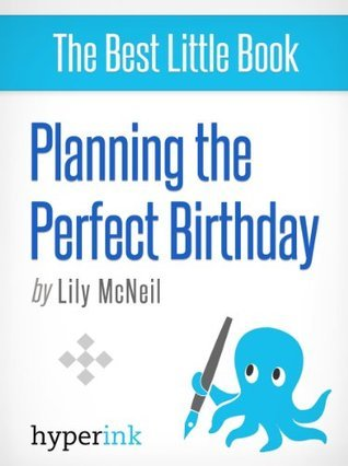 The Anatomy of a Perfect Birthday Party Lily McNeil