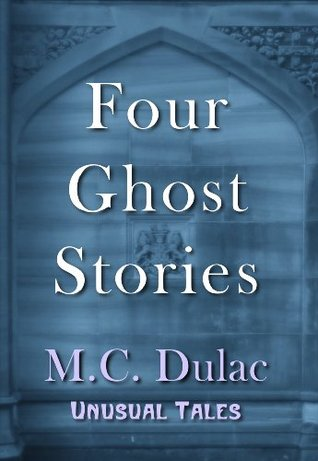 Four Ghost Stories  by  M.C. Dulac