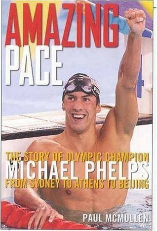 Amazing Pace: The Story of Olympic Champion Michael Phelps From Sydney To Athens To Beijing Amazing  by  Paul McMullen
