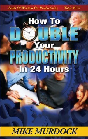 How To Double Your Productivity Mike Murdock