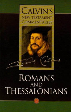 Romans and Thessalonians (Calvins New Testament Commentaries, Vol 8)  by  John Calvin