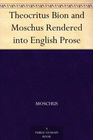 Theocritus Bion and Moschus Rendered into English Prose  by  Andrew Lang