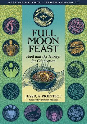 Full Moon Feast: Food and the Hunger for Connection  by  Jessica Prentice