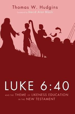 Luke 6:40 and the Theme of Likeness Education in the New Testament Thomas W. Hudgins
