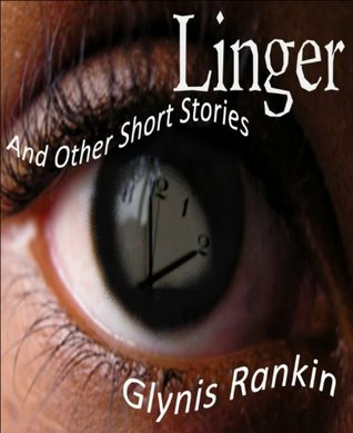 Linger: And Other Short Stories Glynis Rankin