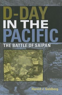 D-Day in the Pacific: The Battle of Saipan Harold Goldberg