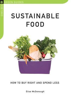 Sustainable Food: How to Buy Right and Spend Less  by  Elise McDonough