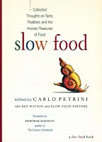 Slow Food: Collected Thoughts on Taste, Tradition and the Honest Pleasures of Food