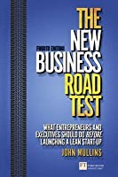 The New Business Road Test: What Entrepreneurs and Executives Should Do Before Launching a Lean Start-Up