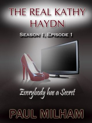 The Real Kathy Haydn Series 1 Episode 1: Everybody has a Secret  by  Paul Milham