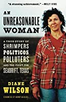 An Unreasonable Woman: A True Story of Shrimpers, Politicos, Polluters, and the Fight for Seadrift, Texas