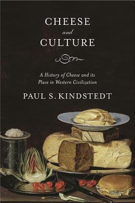 Cheese and Culture: A History of Cheese and Its Place in Western Civilization  by  Paul Kindstedt