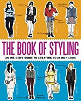 The Book of Styling: An Insider's Guide to Creating Your Own Look