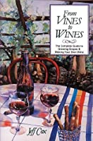 From Vines to Wines: The Complete Guide to Growing Your Own Grapes and Making Your Own Wine