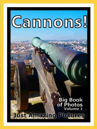 Just Cannon Photos! Big Book of Photographs & Pictures of Cannons & Artillery, Vol. 1  by  Big Book of Photos