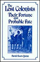 The Lost Colonists: Their Fortune and Probable Fate (America's 400th Anniversary Series)
